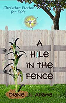 A Hole in the Fence: Christian Fiction for Kids by [Adams, Diane Lil]