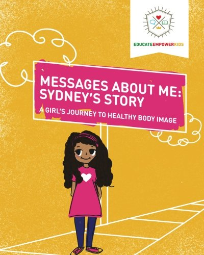 Read Online Messages About Me: Sydney's Story: A Girl's Journey to Healthy Body Image pdf epub
