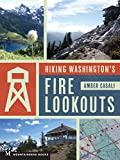 Hiking Washington s Fire Lookouts