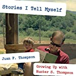 Stories I Tell Myself: Growing Up with Hunter S. Thompson | Juan F. Thompson