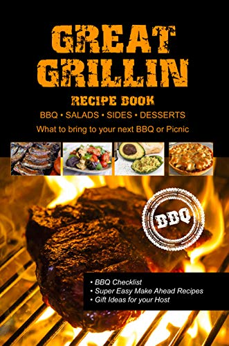Great Grillin Recipe Book: BBQ • Salads • Sides • Desserts • What to bring to your next BBQ or Picnic. by T IRVOLINO