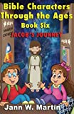 img - for Bible Characters Through the Ages: Book Six: Jacob's Journey (Volume 6) book / textbook / text book
