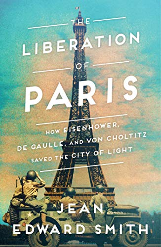 Book Cover: The Liberation of Paris: How Eisenhower, de Gaulle, and von Choltitz Saved the City of Light