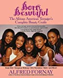 img - for [ Born Beautiful: The African American Teenager's Complete Beauty Guide Fornay, Alfred ( Author ) ] { Hardcover } 2002 book / textbook / text book