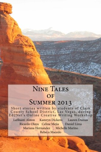 Nine Tales of Summer 2013: Collection of 9 short stories written by students of Clark County School District, Las Vegas, during Ed2Net's Online Creative Writing Workshop in the summer of 2013.