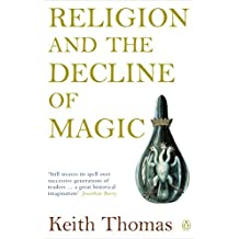 Religion and the Decline of Magic: Studies in Popular Beliefs in Sixteenth and Seventeenth-Century England (Penguin History) by Keith Thomas (2003-01-01)