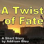 A Twist of Fate: A Short Story by Addison Bleu | Addison Bleu