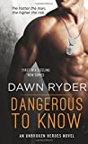 Dangerous to Know: An Unbroken Heroes Novel by  Dawn Ryder in stock, buy online here