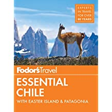 Fodor's Essential Chile: with Easter Island & Patagonia