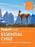 Fodor s Essential Chile: with Easter Island & Patagonia (Travel Guide)