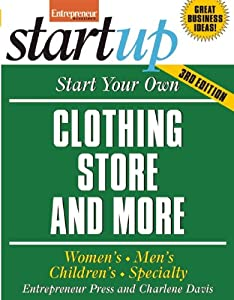 Start Your Own Clothing Store and More: Women's, Men's, Children's, Specialty (StartUp Series) from Entrepreneur Press