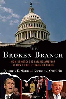 The Broken Branch: How Congress Is Failing America and How to Get It Back on Track (Institutions of American Democracy Series) by [Mann, Thomas E., Ornstein, Norman J.]