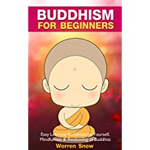 Buddhism: For Beginners: Easy Learning Buddhism by Yourself, Mindfulness & Awakening of Buddhist (Buddhism, Buddha, Meditation, Zen, Simple Living, Happiness, Yoga, Anxiety, Mindfulness Book 1)
