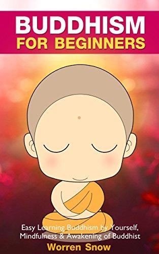 Buddhism: For Beginners: Easy Learning Buddhism by Yourself, Mindfulness & Awakening of Buddhist (Buddhism, Buddha, Meditation, Zen, Simple Living, Happiness, Yoga, Anxiety, Mindfulness Book 1)
