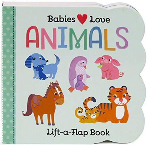 Babies Love Animals: Lift-a-Flap Board Book