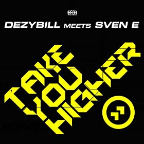 Dezybill Meets Sven E-Take You Higher