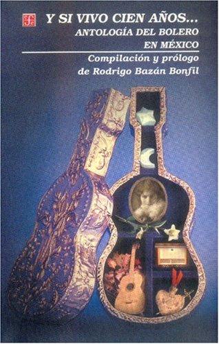 Download Y si vivo cien años... Antología del bolero en México (Vida y Pensamiento de Mexico) (Spanish Edition) ebook