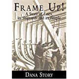 Frame Up!: A Story of Essex, its Shipyards and its People by Dana Story (2001-01-11)