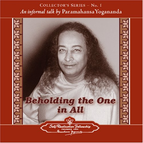 The Voice of Paramahansa Yogananda - Beholding the One in All