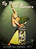 By Dancers For Dancers Vol 5: Belly Dance Performances
