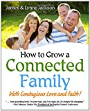 How to Grow a Connected Family, James Jackson and Lynne Jackson, 1414104464