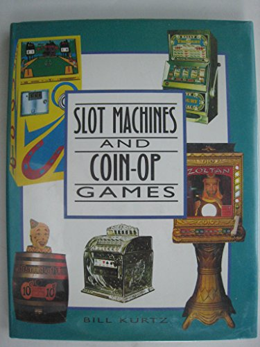 Slot Machines and Coin-op Games: Collector's Guide to One-armed Bandits and Amusement Machines