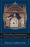 img - for Defending Substitution: An Essay on Atonement in Paul (Acadia Studies in Bible and Theology) book / textbook / text book