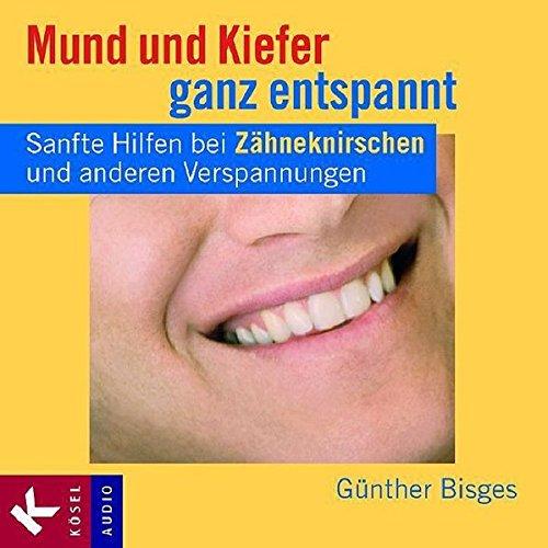 Mund und Kiefer ganz entspannt: Sanfte Hilfen bei Zähneknirschen und anderen Verspannungen. - 2 Feldenkrais-Lektionen