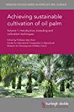Achieving sustainable cultivation of oil palm Volume 1: Introduction, breeding and cultivation techniques (Burleigh Dodds Series in Agricultural Science)