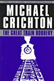 The Great Train Robbery, Michael Crichton, 0345418999