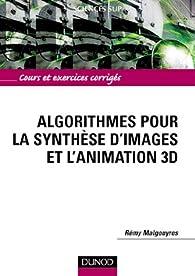 Algorithmes pour la synthèse d'images et l'animation 3D : Cours et exercices corrigés par Rémy Malgouyres
