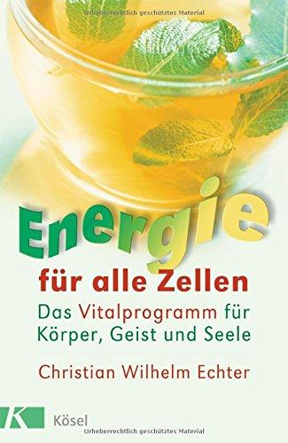 Energie für alle Zellen: Das Vitalprogramm für Körper, Geist und Seele