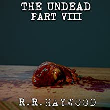 The Undead, Part 8 Audiobook by R. R. Haywood Narrated by Dan Morgan