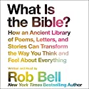 What Is the Bible?: How an Ancient Library of Poems, Letters, and Stories Can Transform the Way You Think and Feel About Everything Hörbuch von Rob Bell Gesprochen von: Rob Bell