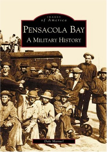 Pensacola Bay, A Military History (FL) (Images Of America)