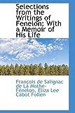 Selections from the Writings of Fenelon, François de Salignac de La Mothe- Fénelon, 1103883577