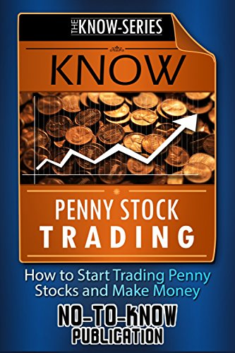 KNOW Penny Stock Trading: How to Start Trading Penny Stocks and Make Money (Penny Stocks, Penny Stock Trading, What are Penny Stocks, How to Invest in Penny Stocks, How to Buy Penny Stocks)