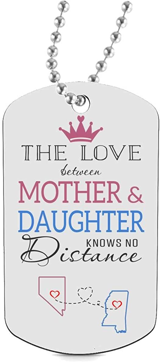 Best Daughter Necklaces Jewelry Gift HusbandAndWife Funny Dog Tags for Daughter Two State Nevada NV Mississippi MS The Love Between Mother /& Daughter Knows No Distance