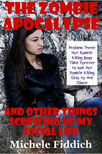Hot Zombie Girls (Problem Three: Hot Zombie Killing Boys Take Forever to Ask Hot Zombie Killing Girls to the Dance: A Paranormal Romance Saga. Um, Kinda (The Zombie Apocalypse ... Things Screwing Up)