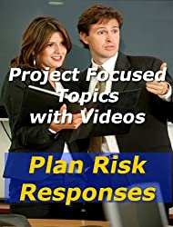 Project: Plan Risk Responses (Project Management Focused Topics Book 33)