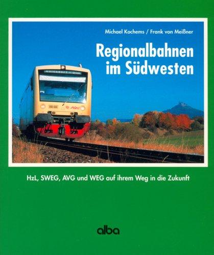 Regionalbahnen im Südwesten. Hzl, SWEG, AVG und WEG auf ihrem Weg in die Zukunft.