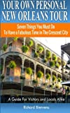 img - for Your Own Personal New Orleans Tour (Travel Guide): Seven Things You Must Do To Have a Fabulous Time in The Crescent City - A Guide For Visitors and Locals Alike book / textbook / text book