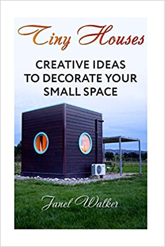 Tiny Houses Creative Ideas To Decorate Your Small Space Amazon De