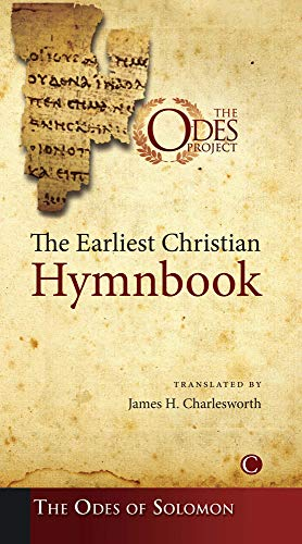The Earliest Christian Hymnbook: The Odes of Solomon James H. Charlesworth