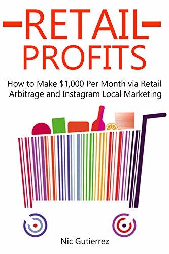 RETAIL PROFITS (2016): How to Make $1,000 Per Month via Retail Arbitrage and Instagram Local Marketing