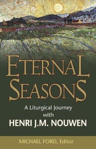Read Online Eternal Seasons: A Liturgical Journey With Henri J.M. Nouwen pdf epub