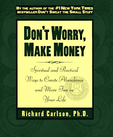 Don't Worry, Make Money: Spiritual & Practical Ways to Create Abundance and More Fun in Your Life