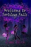 Welcome to Sortilege Falls: A Teen Urban Fantasy Novel (Grape Merriweather Book 1)