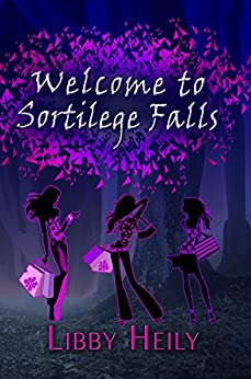 Welcome to Sortilege Falls (Grape Merriweather Book 1) by [Heily, Libby]