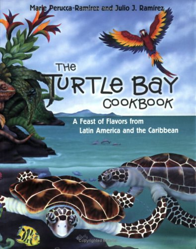 The Turtle Bay Cookbook: A Feast of Flavors from Latin America and the Caribbean (Restaurants) by Marie Perucca-Ramirez